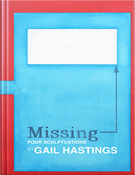 Missing: Four Sculptuations by Gail Hastings